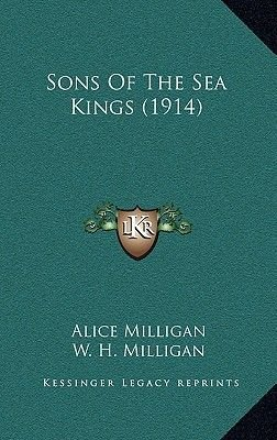 Sons of the Sea Kings (1914) (Hardcover): Alice Milligan, W. H. Milligan