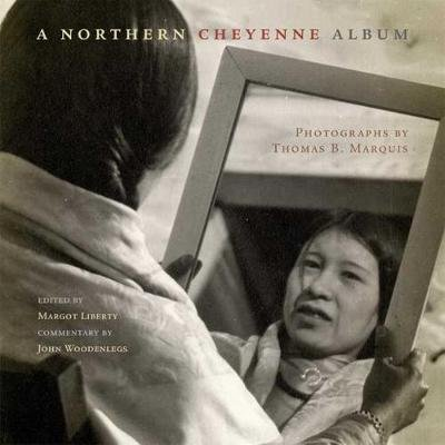 A Northern Cheyenne Album - Photographs by Thomas B. Marquis (Paperback): John Woodenlegs