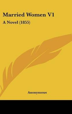 Married Women V1 - A Novel (1855) (Hardcover): Anonymous