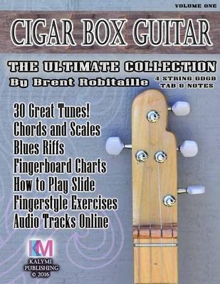 Cigar Box Guitar - The Ultimate Collection - 4 String (Paperback): Brent C Robitaille