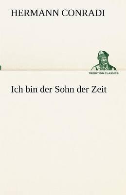 Ich Bin Der Sohn Der Zeit (German, Paperback): Hermann Conradi