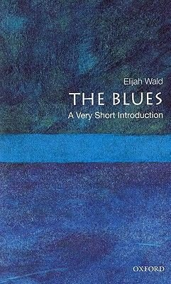 The Blues: A Very Short Introduction (Paperback): Elijah Wald