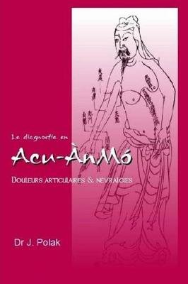 Le Diagnostic En Acu-Anmo (French, Paperback): Dr Jan Polak