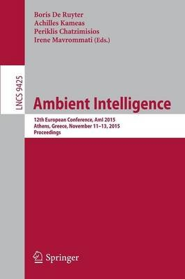 Ambient Intelligence - 12th European Conference, AmI 2015, Athens, Greece, November 11-13, 2015, Proceedings (Paperback, 1st...