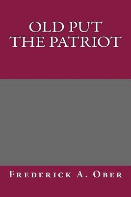 Old Put the Patriot (Paperback): Frederick A. Ober