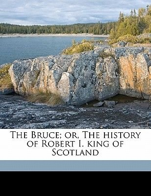 The Bruce; Or, the History of Robert I. King of Scotland Volume 1 (Paperback): John Barbour, John Pinkerton