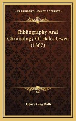 Bibliography And Chronology Of Hales Owen (1887) (Hardcover): Henry Ling Roth