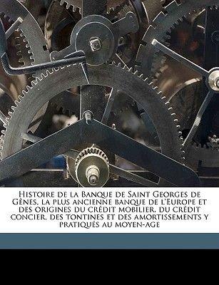 Histoire de La Banque de Saint Georges de Genes, La Plus Ancienne Banque de L'Europe Et Des Origines Du Credit Mobilier,...