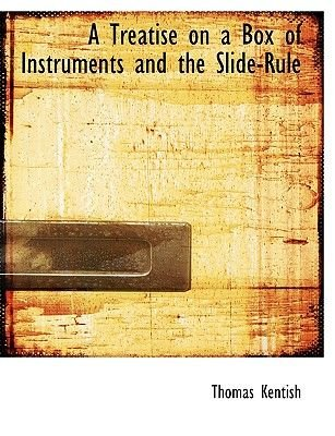 A Treatise on a Box of Instruments and the Slide-Rule (Large print, Hardcover, Large type / large print edition): Thomas Kentish