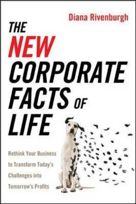 The New Corporate Facts of Life: Rethink Your Business to Transform Todays Challenges into Tomorrows Profits - Rethink Your...