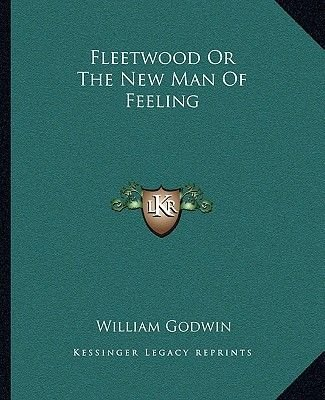 Fleetwood or the New Man of Feeling (Paperback): William Godwin