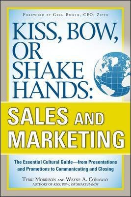 Kiss, Bow, or Shake Hands, Sales and Marketing: The Essential Cultural Guide-From Presentations and Promotions to Communicating...
