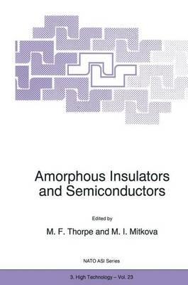 Amorphous Insulators and Semiconductors (Hardcover, 1997 ed.): M.F. Thorpe, M.I. Mitkova