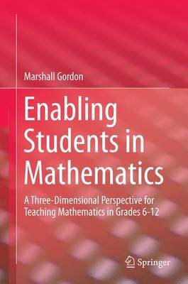 Enabling Students in Mathematics 2016 - A Three-Dimensional Perspective for Teaching Mathematics in Grades 6-12 (Hardcover,...