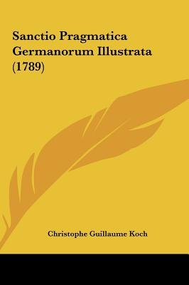 Sanctio Pragmatica Germanorum Illustrata (1789) (English, Latin, Hardcover): Christophe Guillaume Koch