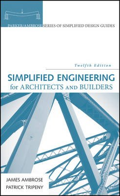 Simplified Engineering for Architects and Builders (Hardcover, 12th Edition): James Ambrose, Patrick Tripeny