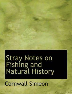Stray Notes on Fishing and Natural History (Paperback): Cornwall Simeon