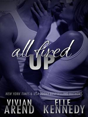 All Fired Up (Electronic book text): Vivian Arend, Elle Kennedy