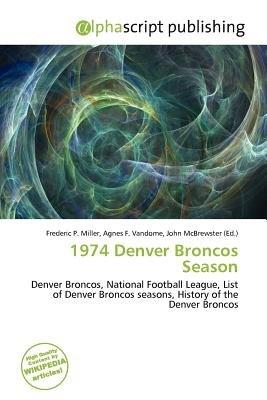 1974 Denver Broncos Season (Paperback): Frederic P. Miller, Agnes F. Vandome, John McBrewster