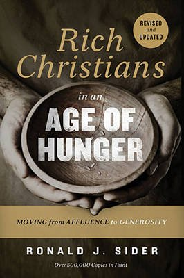 Rich Christians in an Age of Hunger - Moving from Affluence to Generosity (Paperback): Ronald J. Sider