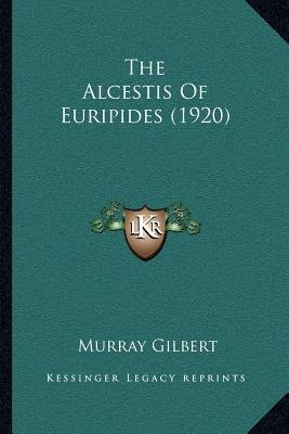 The Alcestis of Euripides (1920) (Paperback): Murray Gilbert