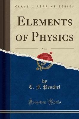 Elements of Physics, Vol. 2 (Classic Reprint) (Paperback): C F Peschel