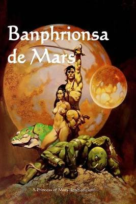 Banphrionsa de Mars - A Princess of Mars (Irish Edition) (Irish, Paperback): Edgar Rice Burroughs