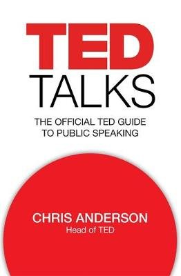 TED Talks - The official TED guide to public speaking (Hardcover): Chris Anderson