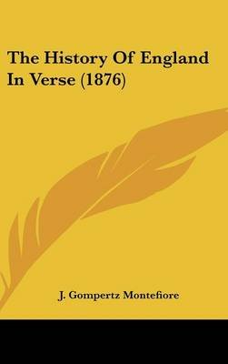 The History of England in Verse (1876) (Hardcover): J. Gompertz Montefiore