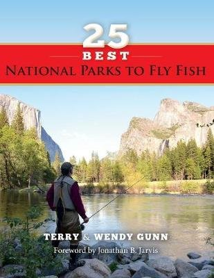 25 Best National Parks to Fly Fish (Paperback): Terry Gunn, Wendy Gunn