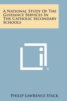 A National Study of the Guidance Services in the Catholic Secondary Schools (Paperback): Philip Lawrence Stack