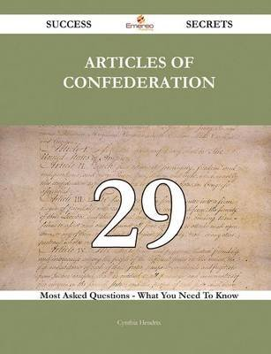 Articles of Confederation 29 Success Secrets - 29 Most Asked Questions on Articles of Confederation - What You Need to Know...