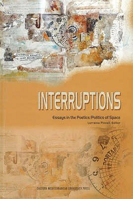 Interruptions - Essays in the Poetics / Politics of Space (Paperback): Lorraina Pinnell