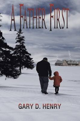 A Father First (Paperback): Gary D. Henry