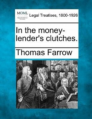 In the Money-Lender's Clutches. (Paperback): Thomas Farrow
