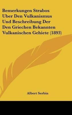 Bemerkungen Strabos Uber Den Vulkanismus Und Beschreibung Der Den Griechen Bekannten Vulkanischen Gehiete (1893) (English,...