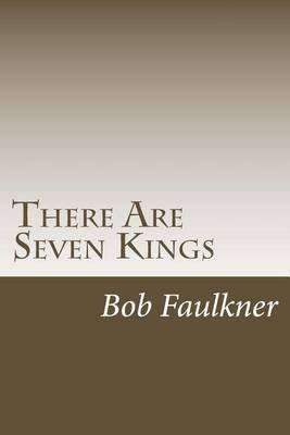 There Are Seven Kings - Candidates for President of the World (Paperback): Bob Faulkner