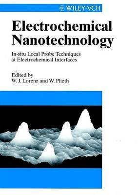 Electrochemical Nanotechnology - In-situ Local Probe Techniques at Electrical Interfaces (Electronic book text, 1st edition):...