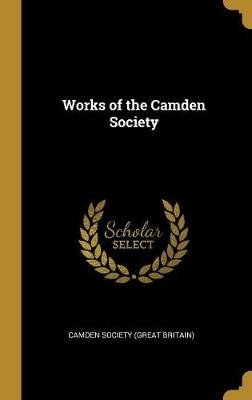 Works of the Camden Society (Hardcover): Camden Society (Great Britain)