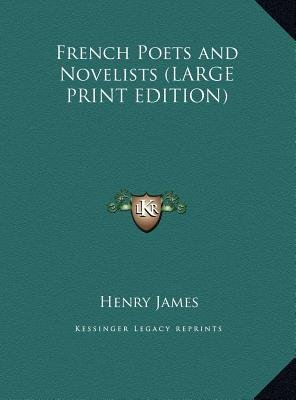 French Poets and Novelists (Large print, Hardcover, large type edition): Henry James