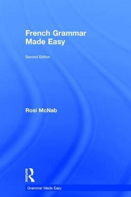 French Grammar Made Easy (French, Hardcover, New edition): Rosi Mcnab