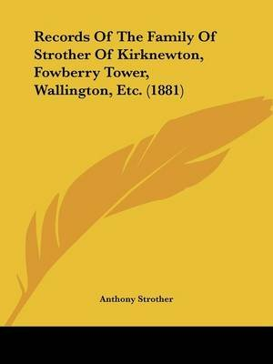 Records of the Family of Strother of Kirknewton, Fowberry Tower, Wallington, Etc. (1881) (Paperback): Anthony Strother