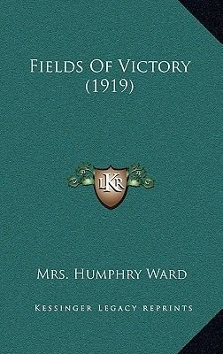 Fields of Victory (1919) (Hardcover): Mrs. Humphry Ward