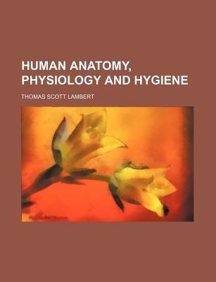 Human Anatomy, Physiology and Hygiene (Paperback): Thomas