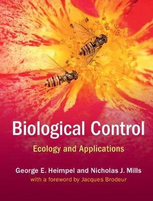 Biological Control - Ecology and Applications (Hardcover, New title): George E. Heimpel, Nicholas J. Mills