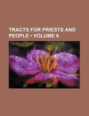 Tracts for Priests and People (Volume 6) (Paperback): Books Group