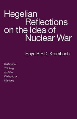 Hegelian Reflections on the Idea of Nuclear War - Dialectical Thinking and the Dialectic of Mankind (Paperback, 1st ed. 1991):...