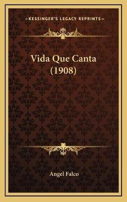 Vida Que Canta (1908) Vida Que Canta (1908) (Spanish, Hardcover): Angel Falco
