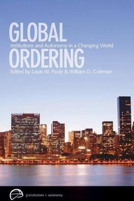 Global Ordering - Institutions and Autonomy in a Changing World (Electronic book text): Louis W. Pauly, William D. Coleman