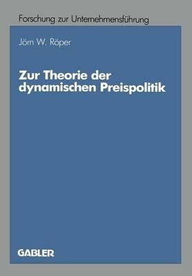 Zur Theorie Der Dynamischen Preispolitik (German, Paperback, 1987 ed.): Jorn W. Roper